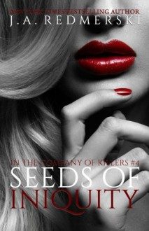 Seeds of Iniquity (In the Company of Killers) (Volume 4) - J. A. Redmerski