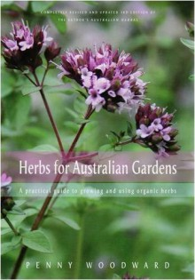 Herbs for Australian Gardens: A Practical Guide to Growing and Using Organic Herbs - Penny Woodward, Fran Gilbert