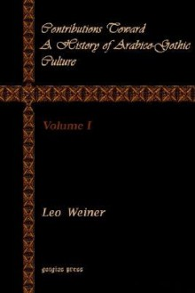 Contributions toward a history of Arabico-Gothic culture - Leo Wiener
