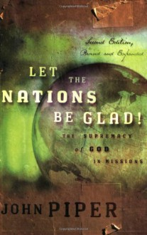 Let the Nations Be Glad!: The Supremacy of God in Missions - Tom Steller, John Piper