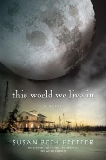 This World We Live In (Last Survivors, #3) - Susan Beth Pfeffer, Emily Bauer