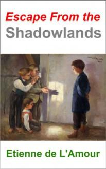 Escape from the Shadowlands - Etienne de L'Amour