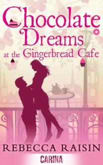 Chocolate Dreams at the Gingerbread Cafe - Rebecca Raisin