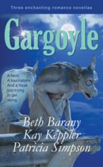 Gargoyle: Three Enchanting Romance Novellas - Beth Barany, Kay Keppler, Patricia Simpson