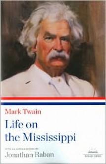 Mark Twain: Life on the Mississippi - Mark Twain, Jonathan Raban