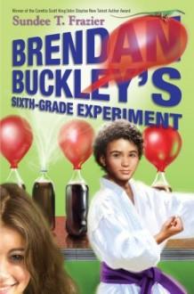 Brendan Buckley's Sixth-Grade Experiment - Sundee T. Frazier