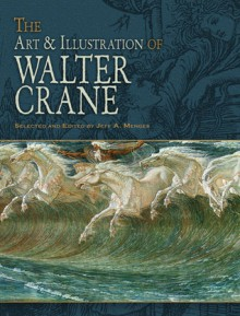 The Art & Illustration of Walter Crane - Walter Crane, Jeff A. Menges