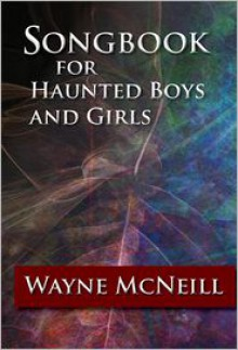 Songbook for Haunted Boys and Girls - Wayne McNeill