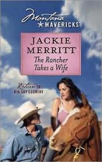 The Rancher Takes a Wife (Montana Mavericks - Return To Big Sky Country #5) - Jackie Merritt