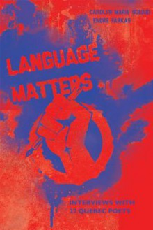 Language Matters: Interviews with 22 Quebec Poets - Carolyn Souaid, Endre Farkas