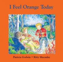 I Feel Orange Today - Patricia Godwin