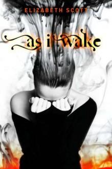 As I Wake - Elizabeth Scott