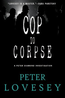 Cop To Corpse - Peter Lovesey