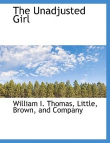 The Unadjusted Girl - William Isaac Thomas