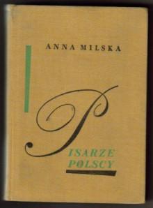 Pisarze Polscy. Wybór sylwetek 1543-1890 - Anna Milska