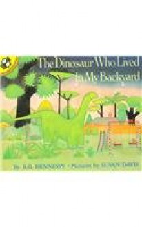 The Dinosaur Who Lived In My Backyard (Live Oak Readalong) - B. G. Hennessy
