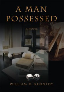 A Man Possessed - William Kennedy