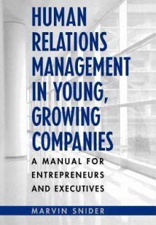 Human Relations Management In Young, Growing Companies: A Manual For Entrepreneurs And Executives - Marvin Snider