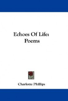 Echoes of Life: Poems - Charlotte Phillips