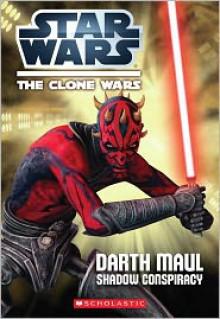 Star Wars: The Clone Wars: Darth Maul: Shadow Conspiracy - Jason Fry