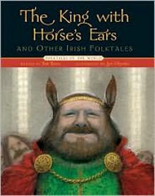 The King with Horse's Ears and Other Irish Folktales - Batt Burns, Igor Oleynikov