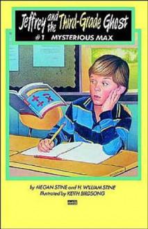 Mysterious Max: (#1) (Jeffrey and the Third-Grade Ghost) - Megan Stine, H. William Stine