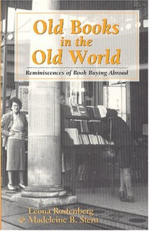 Old Books in the Old World: Reminiscences of Book Buying Abroad - Leona Rostenberg;Madeleine B. Stern