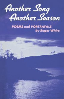 Another Song Another Season - Roger White