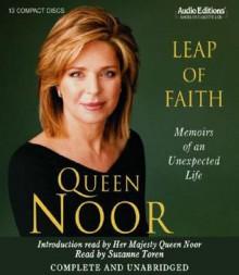 Leap of Faith: Memoir of an Unexpected Life - Queen Noor, Suzanne Toren