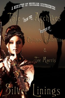 Silver Linings (Tale from the Archives Book 3) - Pip Ballantine, Tee Morris