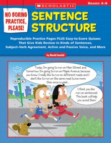 No Boring Practice, Please! Sentence Structure: Reproducible Practice Pages PLUS Easy-to-Score Quizzes That Give Kids Review in Kinds of Sentences, Subject�Verb Agreement, Active and Passive Voice, and More - Harold Jarnicki
