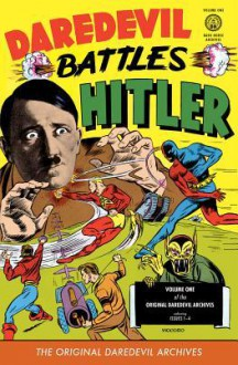 The Original Dardevil Archives Volume 1: Daredevil Battles Hitler - Dick Wood, Bob Wood, Charles Biro, Edd Ashe, Jerry Robinson, Philip Simon, Jack Cole, Reed Crandall