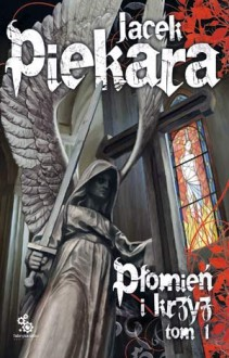 Płomień i krzyż. Tom 1 - Jacek Piekara