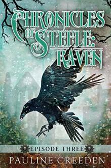 Chronicles of Steele: Raven 3: Episode 3 - Pauline Creeden