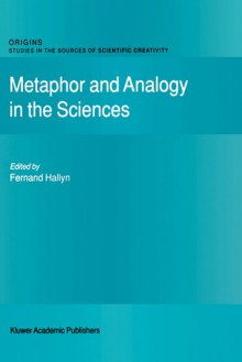 Metaphor and Analogy in the Sciences - Fernand Hallyn