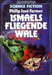 Ismaels fliegende Wale - Philip José Farmer, Hans Joachim Alpers