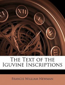The Text of the Iguvine Inscriptions - Francis William Newman
