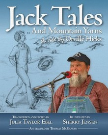 Jack Tales and Mountain Yarns as Told by Orville Hicks - Julia Taylor Ebel, Sherry Jensen, Sherry Jenkins Jensen