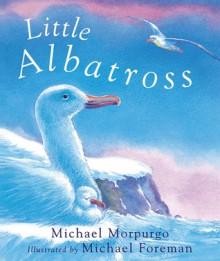 Little Albatross - Michael Morpurgo, Michael Foreman