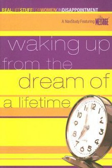 Waking Up from the Dream of a Lifetime: On Disappointment - The Navigators, Cheri Fuller
