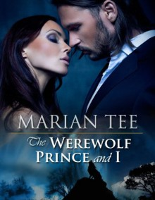 The Werewolf Prince and I - Marian Tee