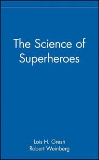 The Science of Superheroes - Lois H. Gresh, Robert E. Weinberg