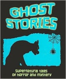 Ghost Stories: Tales of horror, mystery and the supernatural - Victoria Parker