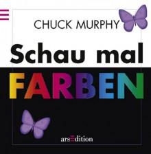 Schau mal, Farben - Pop-up - Chuck Murphy