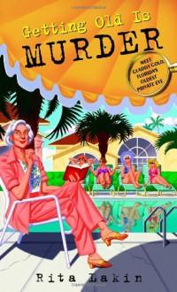 Getting Old Is Murder - Rita Lakin