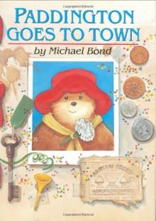 Paddington Goes to Town - Michael Bond, Peggy Fortnum