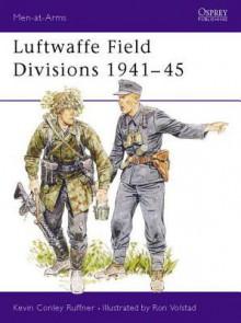 Luftwaffe Field Divisions 1941-45 - Kevin Ruffner, Ronald Volstad