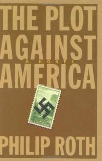 The Plot Against America: A Novel - Philip Roth