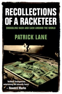 Recollections of a Racketeer: Smuggling Hash and Cash Around the World - Patrick Lane, Howard Marks