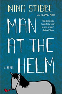 Man at the Helm: A Novel - Nina Stibbe